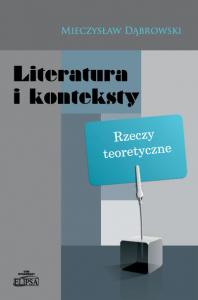 Literatura i konteksty. Rzeczy teoretyczne (Mieczysław Dąbrowski)