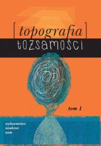 Topografia tożsamości, t.1